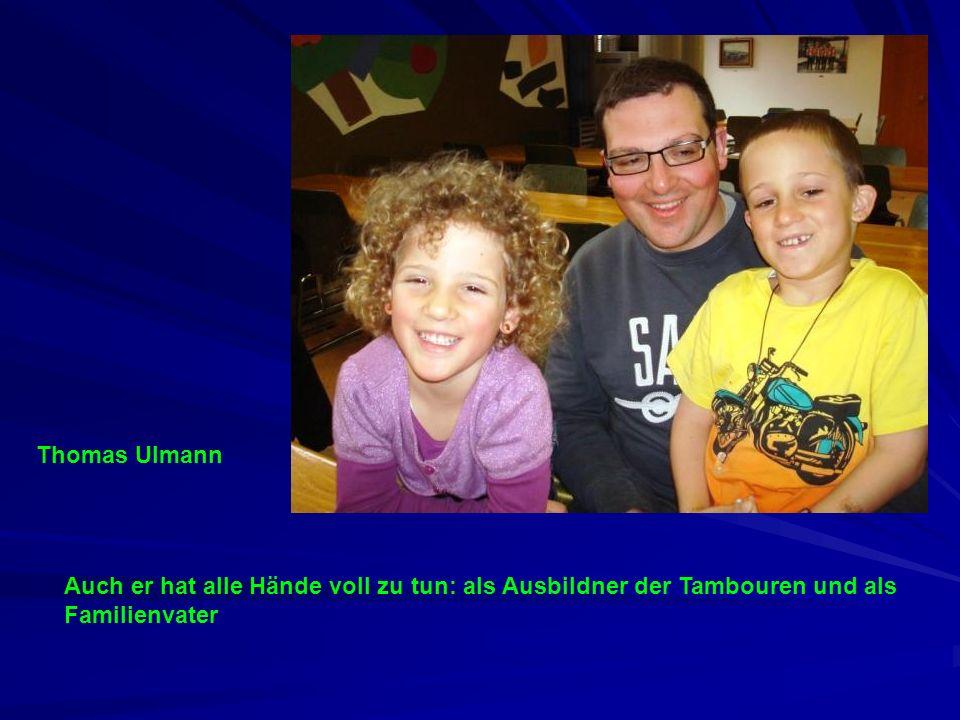 Thomas Ulmann Auch er hat alle Hände voll zu tun: als Ausbildner der Tambouren und als Familienvater.