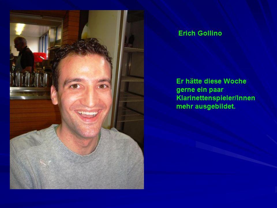 Erich Gollino Er hätte diese Woche gerne ein paar Klarinettenspieler/Innen mehr ausgebildet.