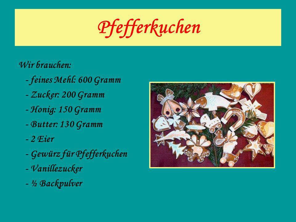 Pfefferkuchen Wir brauchen: - feines Mehl: 600 Gramm