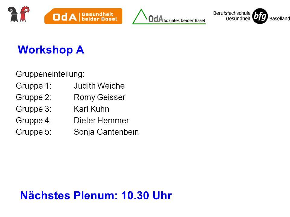 Workshop A Nächstes Plenum: 10.30 Uhr Gruppeneinteilung: