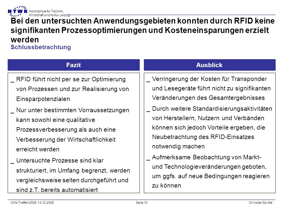 Bei den untersuchten Anwendungsgebieten konnten durch RFID keine signifikanten Prozessoptimierungen und Kosteneinsparungen erzielt werden