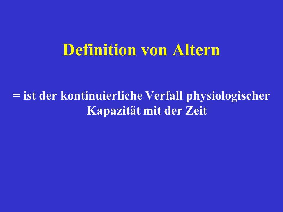 Definition von Altern = ist der kontinuierliche Verfall physiologischer Kapazität mit der Zeit.