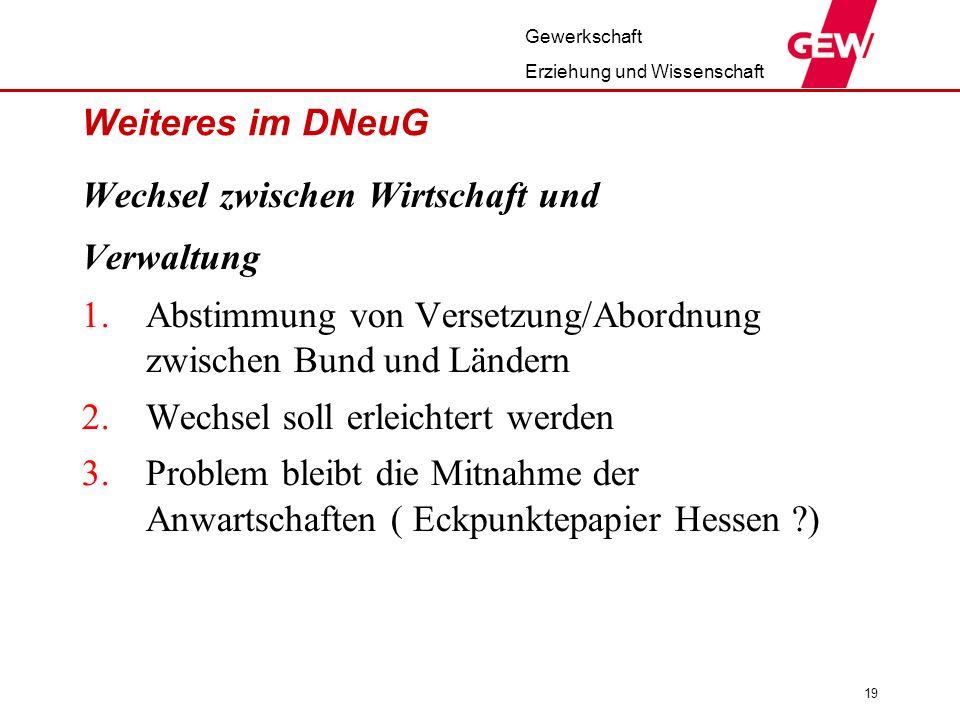 Weiteres im DNeuG Wechsel zwischen Wirtschaft und. Verwaltung. Abstimmung von Versetzung/Abordnung zwischen Bund und Ländern.