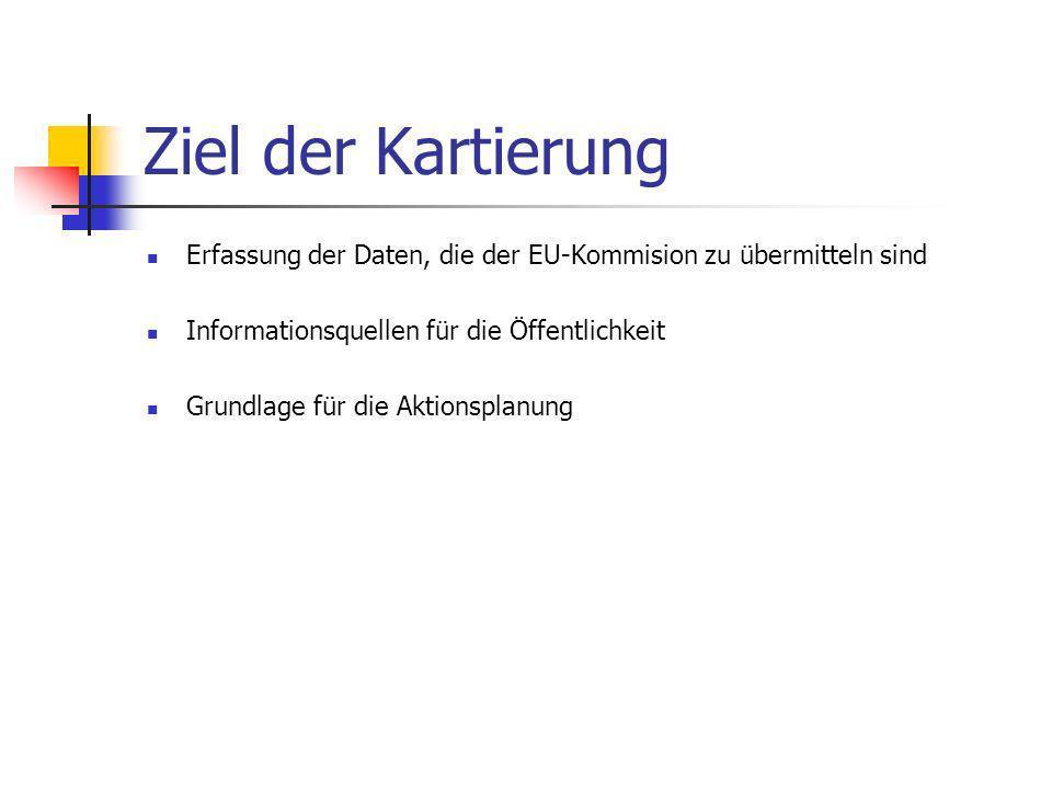Ziel der Kartierung Erfassung der Daten, die der EU-Kommision zu übermitteln sind. Informationsquellen für die Öffentlichkeit.
