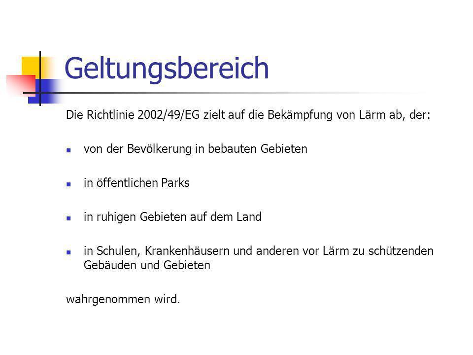 Geltungsbereich Die Richtlinie 2002/49/EG zielt auf die Bekämpfung von Lärm ab, der: von der Bevölkerung in bebauten Gebieten.