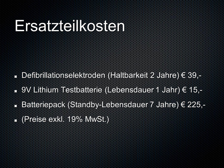 ErsatzteilkostenDefibrillationselektroden (Haltbarkeit 2 Jahre) € 39,- 9V Lithium Testbatterie (Lebensdauer 1 Jahr) € 15,-