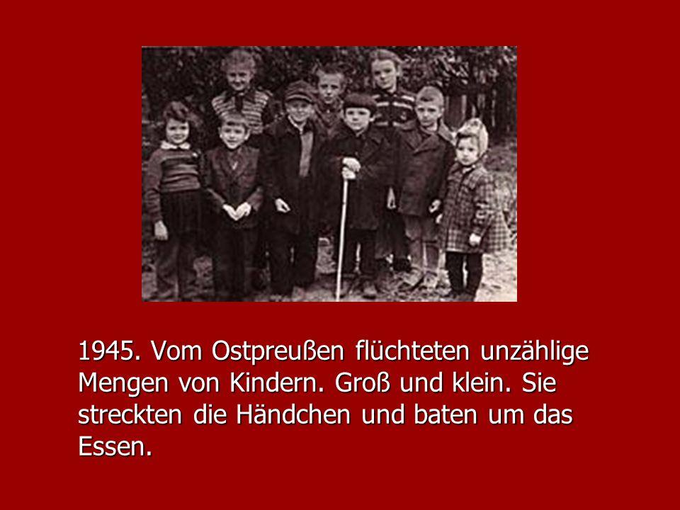 1945. Vom Ostpreußen flüchteten unzählige Mengen von Kindern