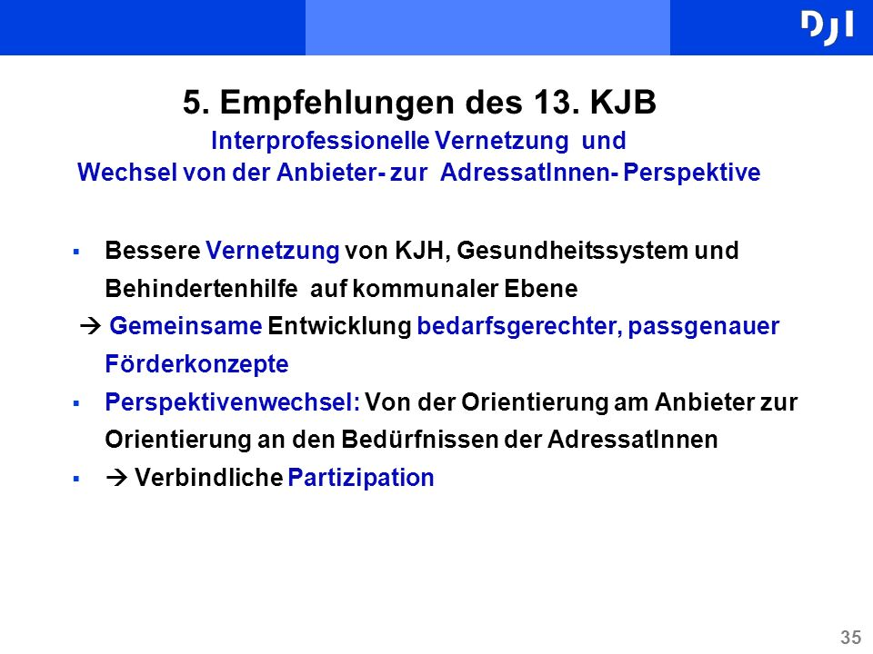5. Empfehlungen des 13. KJB Interprofessionelle Vernetzung und Wechsel von der Anbieter- zur AdressatInnen- Perspektive