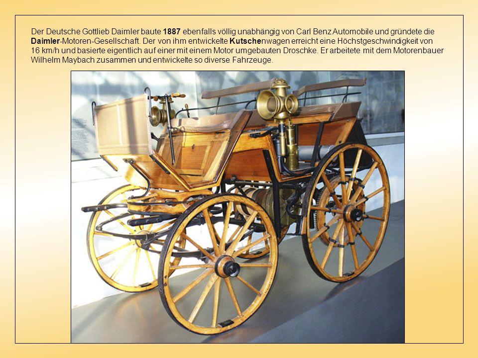 Der Deutsche Gottlieb Daimler baute 1887 ebenfalls völlig unabhängig von Carl Benz Automobile und gründete die Daimler-Motoren-Gesellschaft. Der von ihm entwickelte Kutschenwagen erreicht eine Höchstgeschwindigkeit von