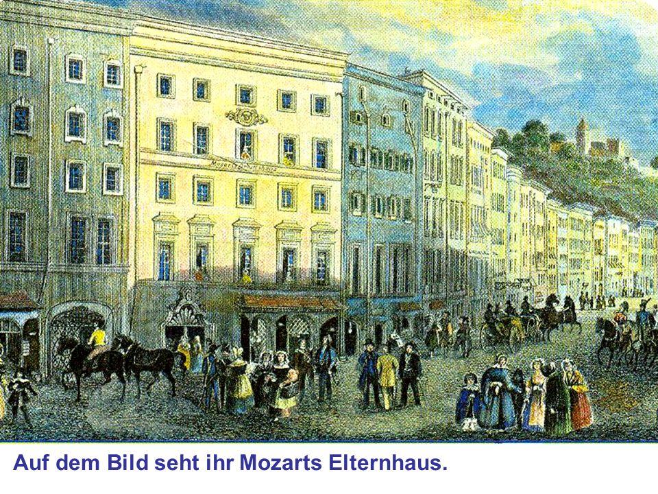 Auf dem Bild seht ihr Mozarts Elternhaus.