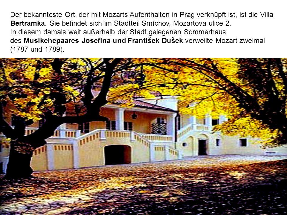 Der bekannteste Ort, der mit Mozarts Aufenthalten in Prag verknüpft ist, ist die Villa