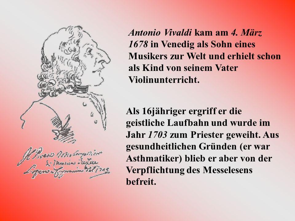 Antonio Vivaldi kam am 4. März 1678 in Venedig als Sohn eines Musikers zur Welt und erhielt schon als Kind von seinem Vater Violinunterricht.