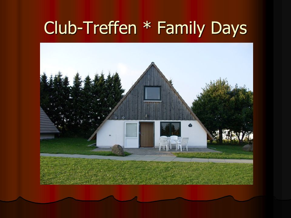 Club-Treffen * Family Days