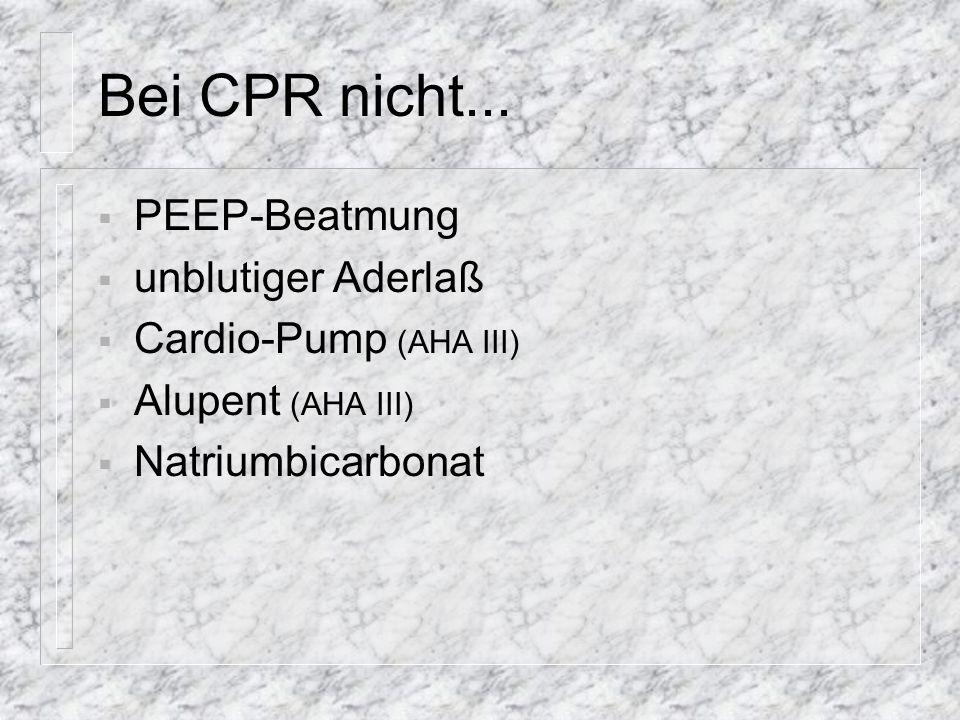 Bei CPR nicht... PEEP-Beatmung unblutiger Aderlaß