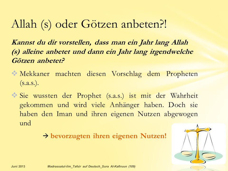 Allah (s) oder Götzen anbeten !