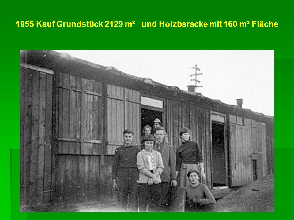 1955 Kauf Grundstück 2129 m² und Holzbaracke mit 160 m² Fläche