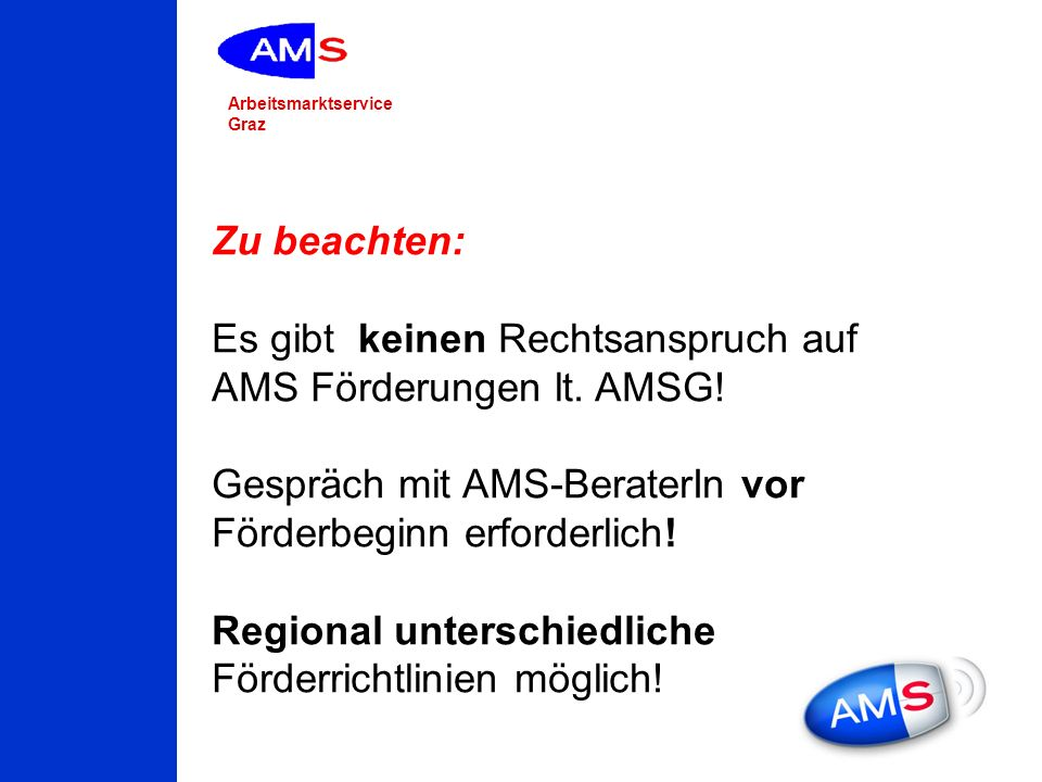 Zu beachten: Es gibt keinen Rechtsanspruch auf AMS Förderungen lt. AMSG! Gespräch mit AMS-BeraterIn vor Förderbeginn erforderlich!