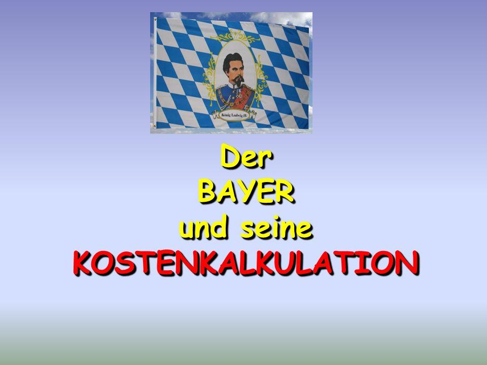Der BAYER und seine KOSTENKALKULATION