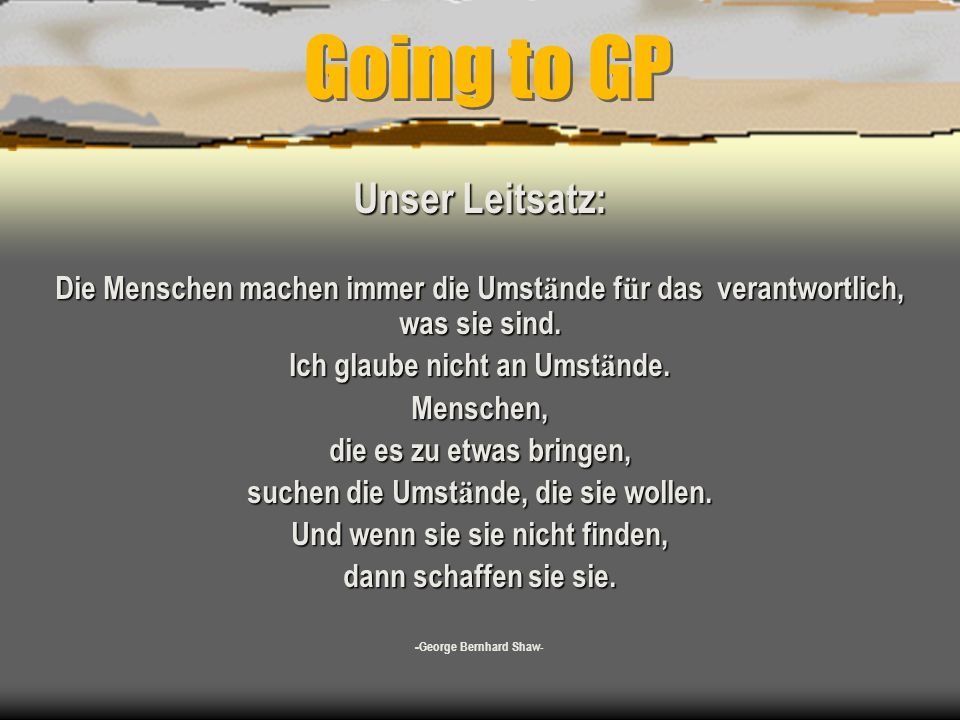 Going to GP Unser Leitsatz: