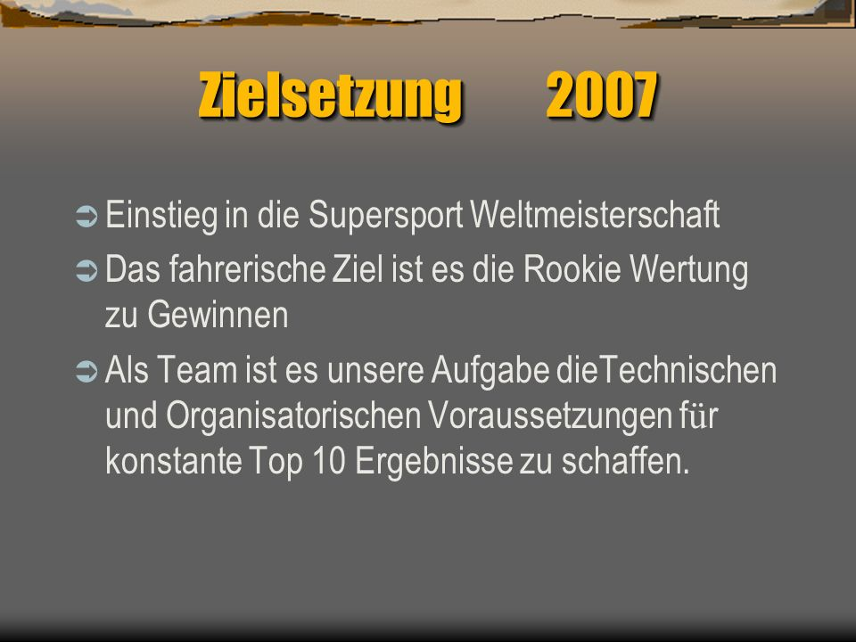 Zielsetzung 2007 Einstieg in die Supersport Weltmeisterschaft