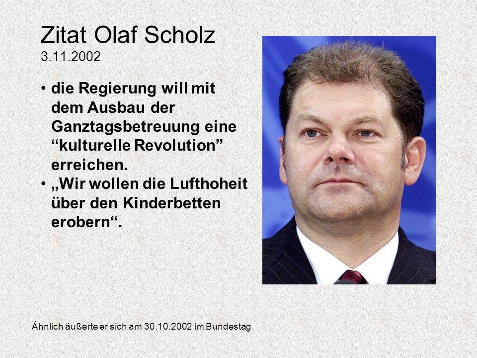 Zitat Olaf Scholz 3.11.2002 die Regierung will mit dem Ausbau der Ganztagsbetreuung eine kulturelle Revolution erreichen.