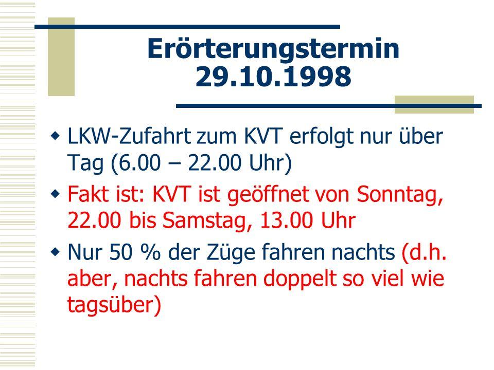 Erörterungstermin 29.10.1998 LKW-Zufahrt zum KVT erfolgt nur über Tag (6.00 – 22.00 Uhr)