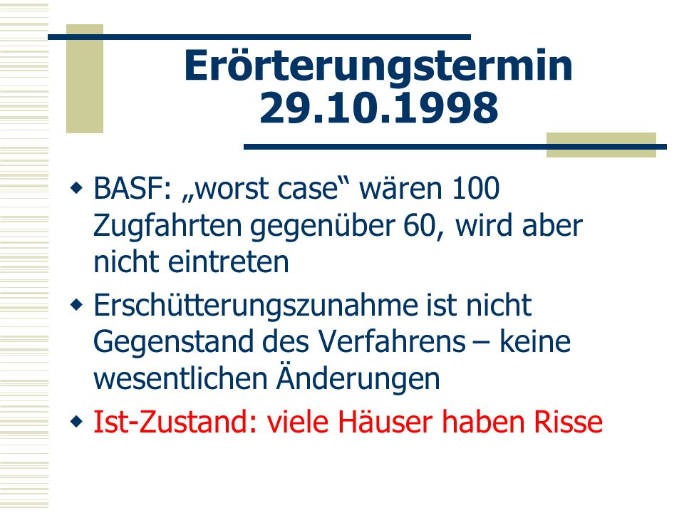 """Erörterungstermin 29.10.1998 BASF: """"worst case wären 100 Zugfahrten gegenüber 60, wird aber nicht eintreten."""