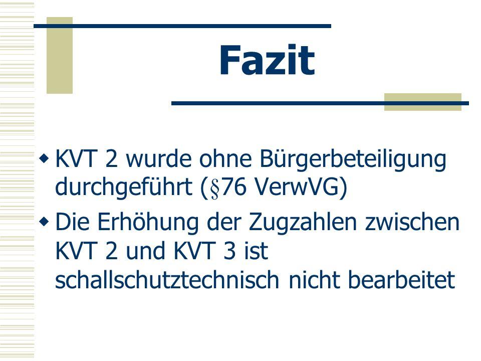 Fazit KVT 2 wurde ohne Bürgerbeteiligung durchgeführt (§76 VerwVG)