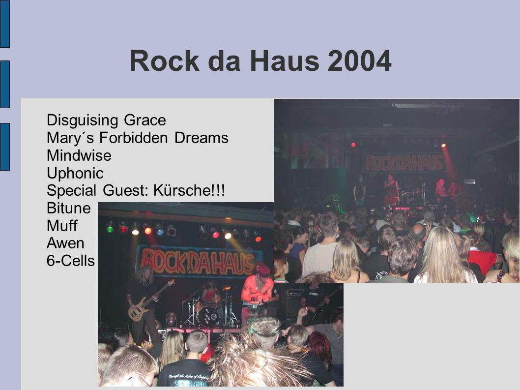 Rock da Haus 2004 Disguising Grace Mary´s Forbidden Dreams Mindwise
