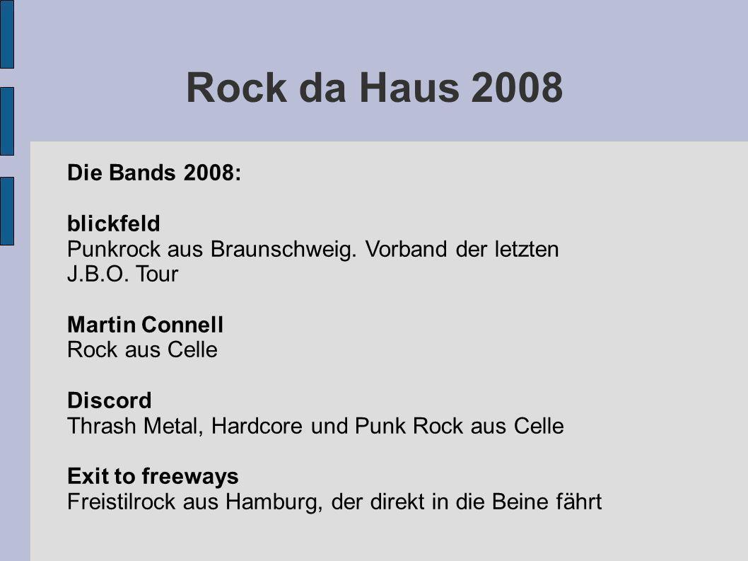 Rock da Haus 2008Die Bands 2008: blickfeld Punkrock aus Braunschweig. Vorband der letzten J.B.O. Tour.