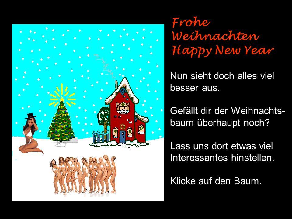 Frohe Weihnachten Happy New Year Nun sieht doch alles viel besser aus.