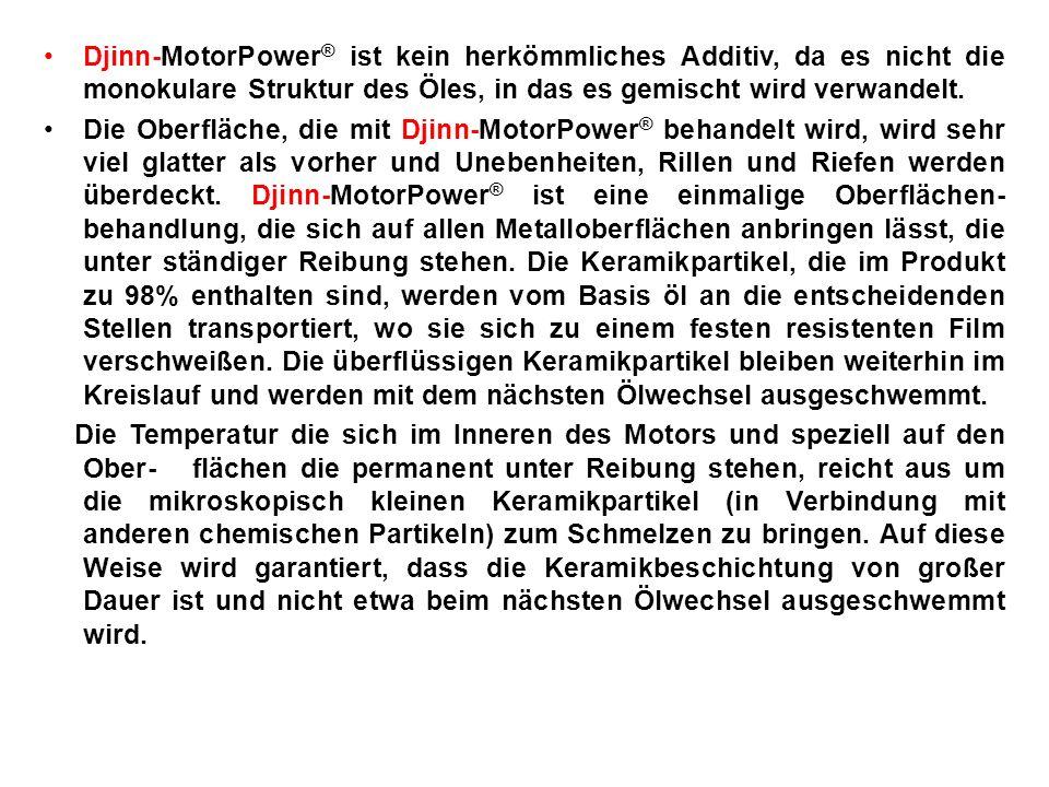 Djinn-MotorPower® ist kein herkömmliches Additiv, da es nicht die monokulare Struktur des Öles, in das es gemischt wird verwandelt.