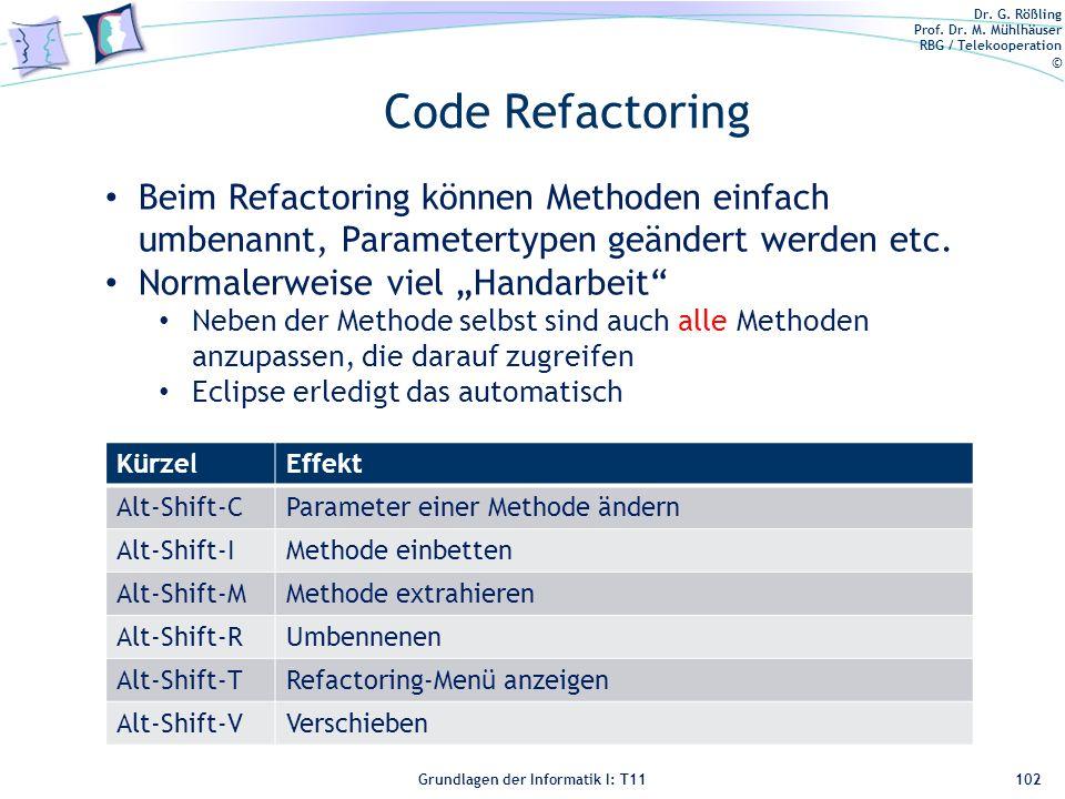 Code Refactoring Beim Refactoring können Methoden einfach umbenannt, Parametertypen geändert werden etc.