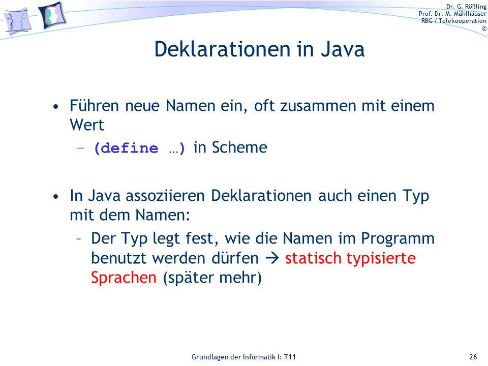Deklarationen in Java Führen neue Namen ein, oft zusammen mit einem Wert. (define …) in Scheme.