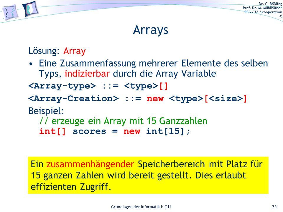 Arrays Lösung: Array. Eine Zusammenfassung mehrerer Elemente des selben Typs, indizierbar durch die Array Variable.