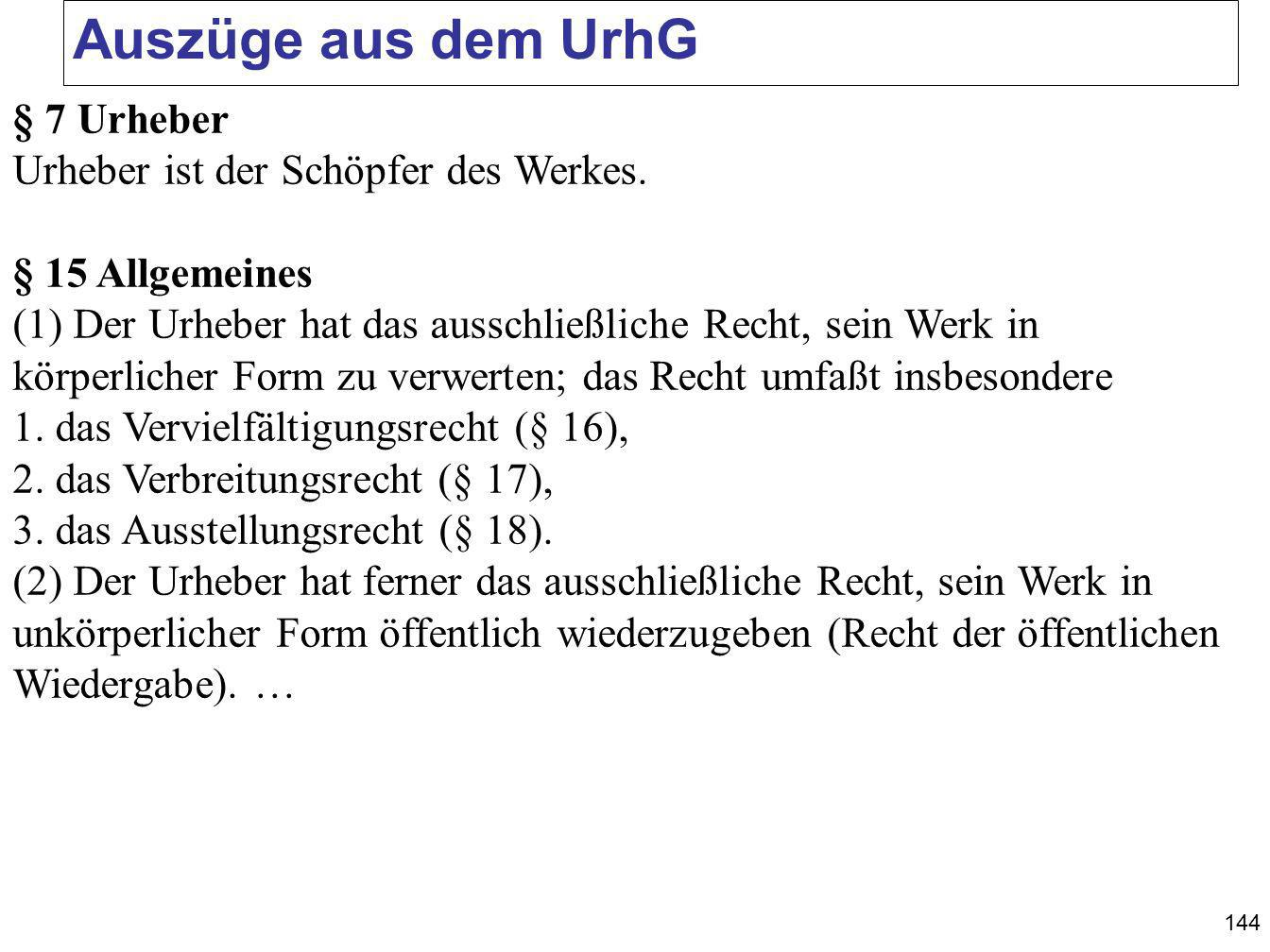 Auszüge aus dem UrhG § 7 Urheber Urheber ist der Schöpfer des Werkes.
