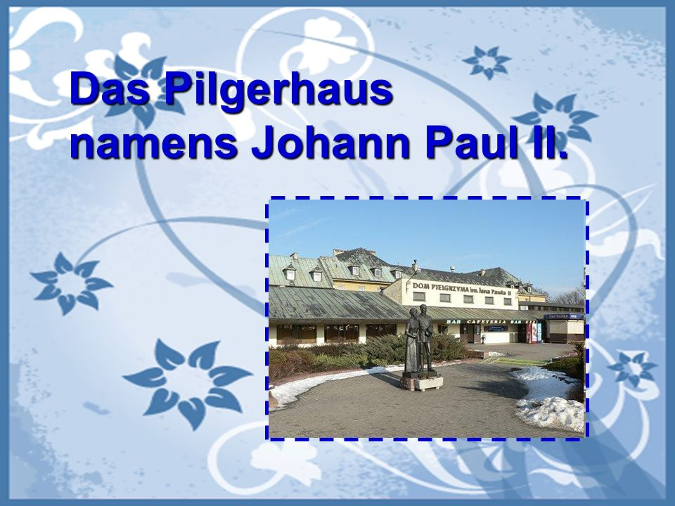 Das Pilgerhaus namens Johann Paul II.