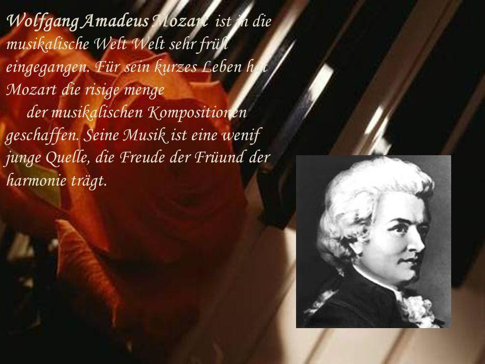 Wolfgang Amadeus Mozart ist in die musikalische Welt Welt sehr früh eingegangen. Für sein kurzes Leben hat Mozart die risige menge