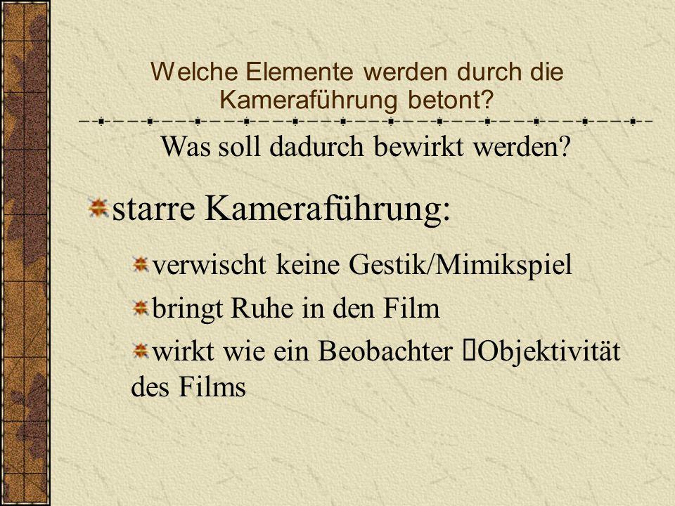 Welche Elemente werden durch die Kameraführung betont