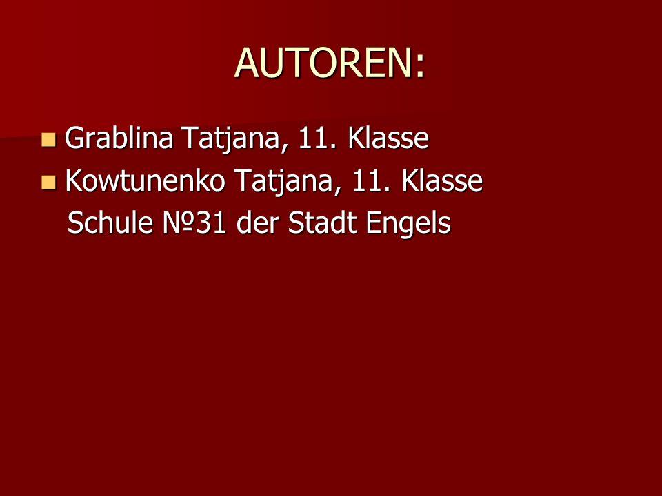 AUTOREN: Grablina Tatjana, 11. Klasse Kowtunenko Tatjana, 11. Klasse