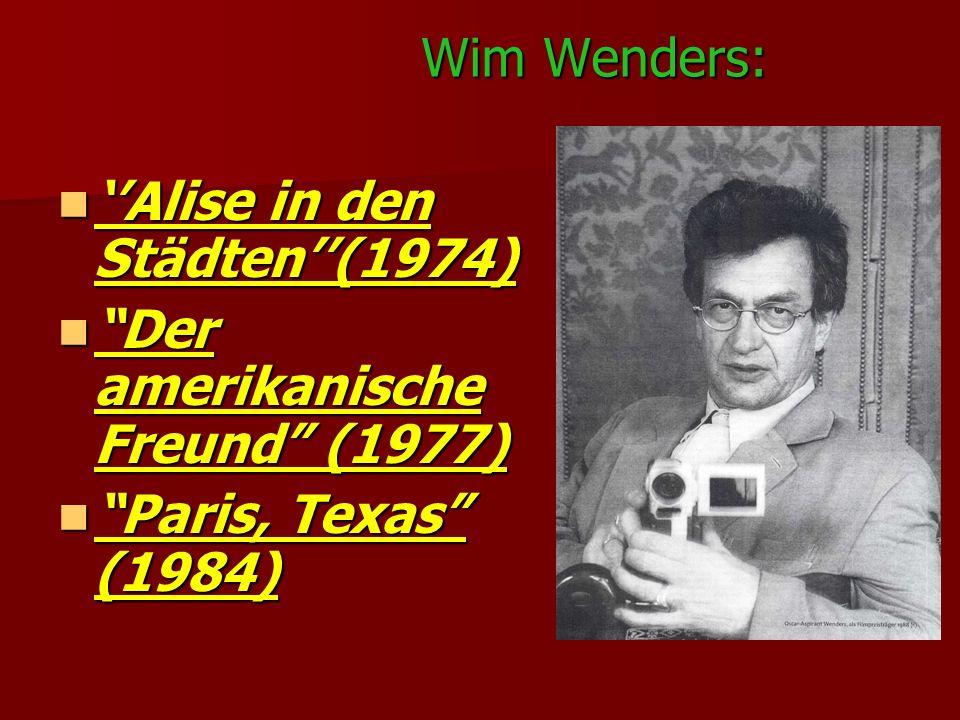 Wim Wenders: ''Alise in den Städten''(1974) Der amerikanische Freund (1977) Paris, Texas (1984)