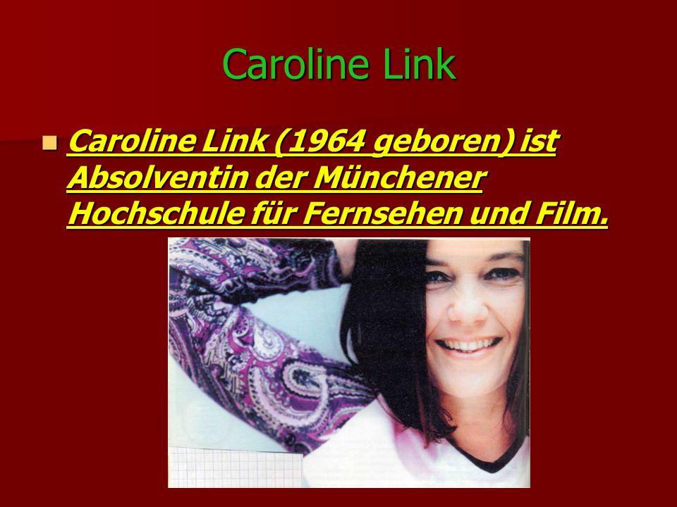 Caroline Link Caroline Link (1964 geboren) ist Absolventin der Münchener Hochschule für Fernsehen und Film.