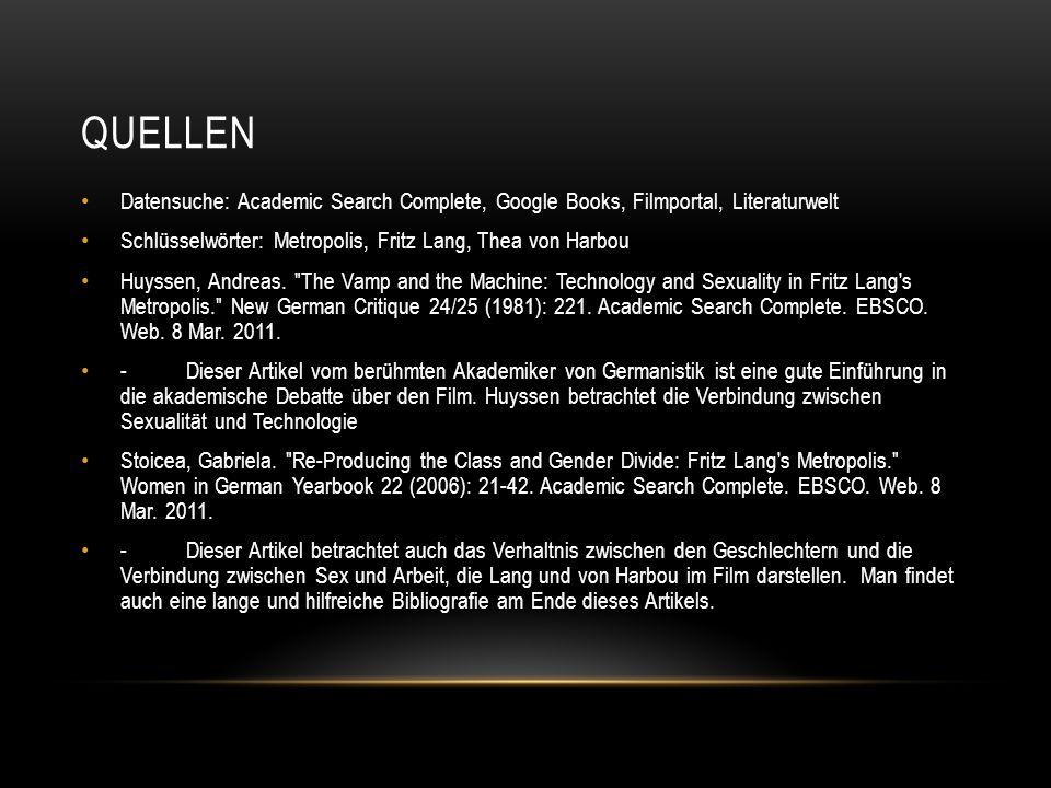 QUELLEN Datensuche: Academic Search Complete, Google Books, Filmportal, Literaturwelt. Schlüsselwörter: Metropolis, Fritz Lang, Thea von Harbou.