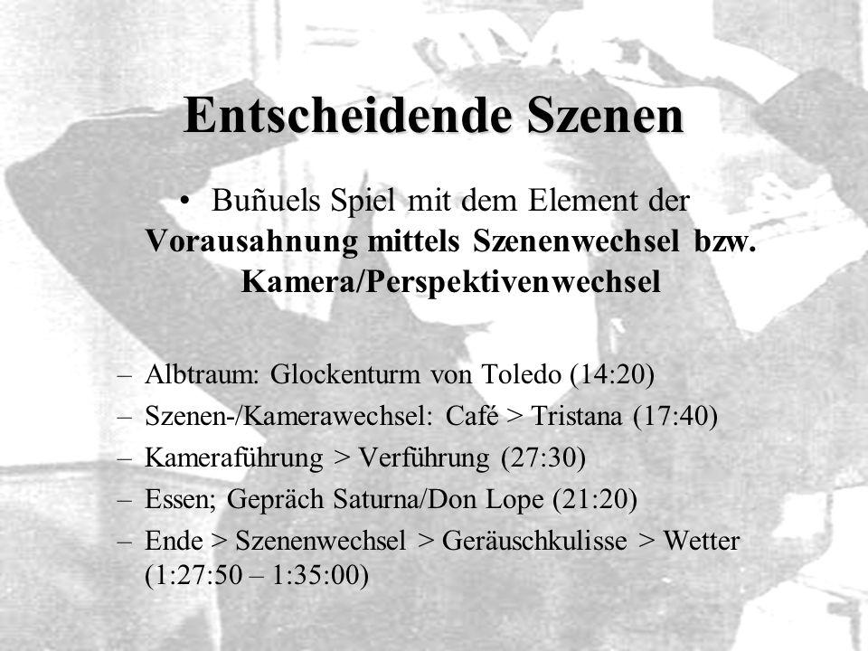 Entscheidende Szenen Buñuels Spiel mit dem Element der Vorausahnung mittels Szenenwechsel bzw. Kamera/Perspektivenwechsel.