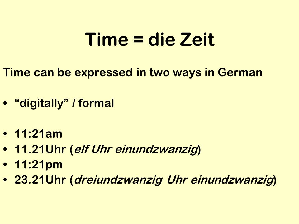 Time = die Zeit Time can be expressed in two ways in German