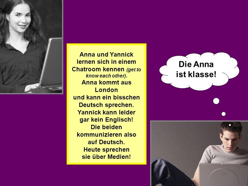 Anna und Yannick lernen sich in einem Chatroom kennen (get to know each other). Anna kommt aus London und kann ein bisschen Deutsch sprechen. Yannick kann leider gar kein Englisch! Die beiden kommunizieren also auf Deutsch. Heute sprechen sie über Medien!