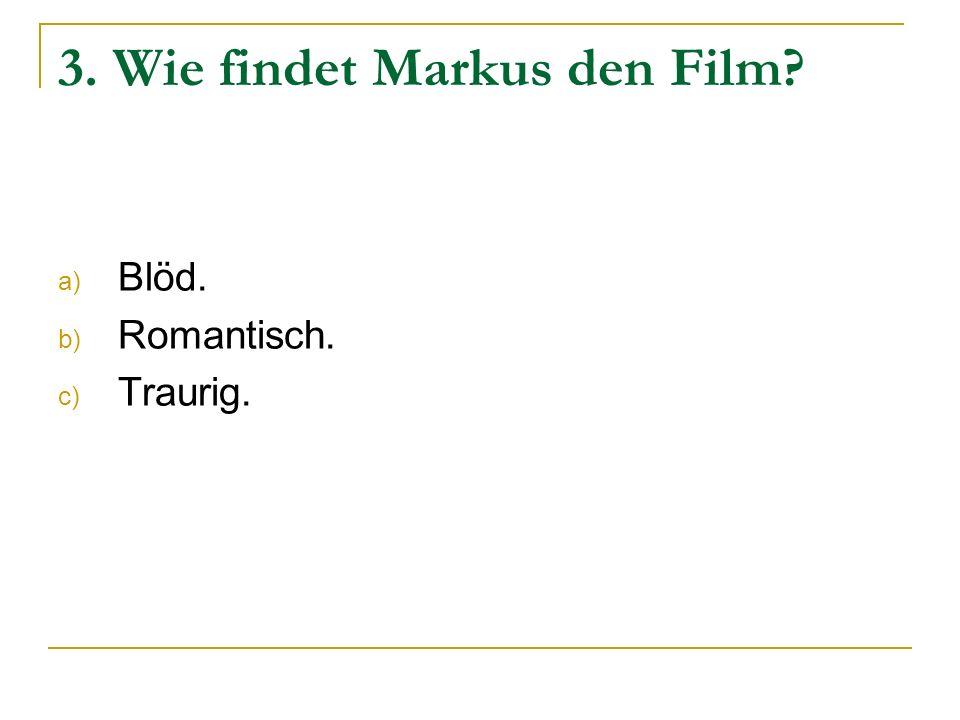 3. Wie findet Markus den Film
