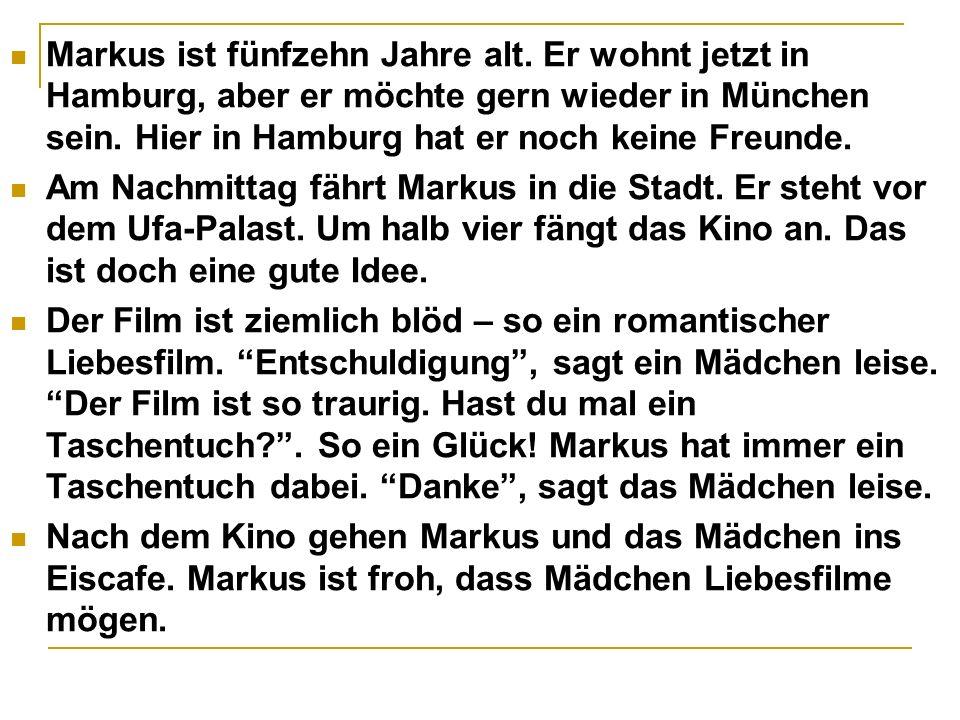 Markus ist fünfzehn Jahre alt