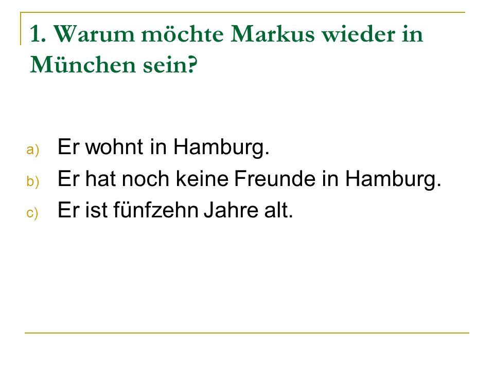 1. Warum möchte Markus wieder in München sein