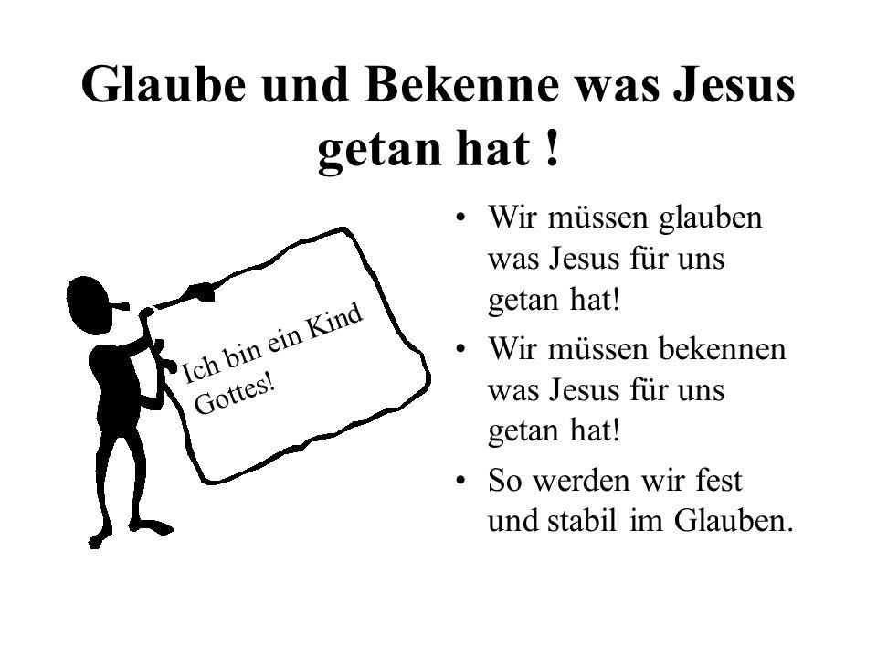 Glaube und Bekenne was Jesus getan hat !